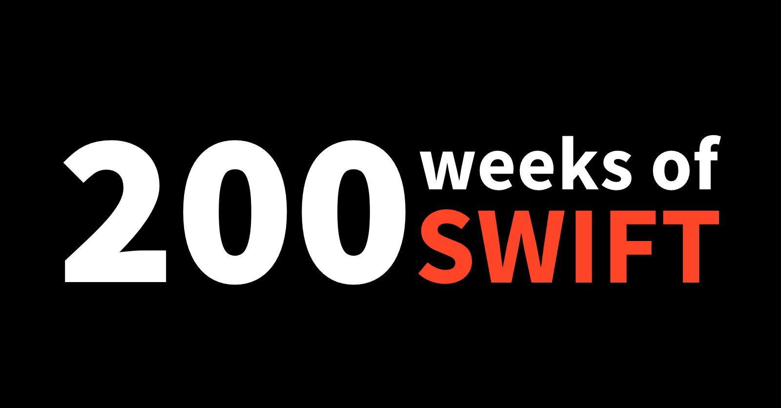200 weeks of Swift