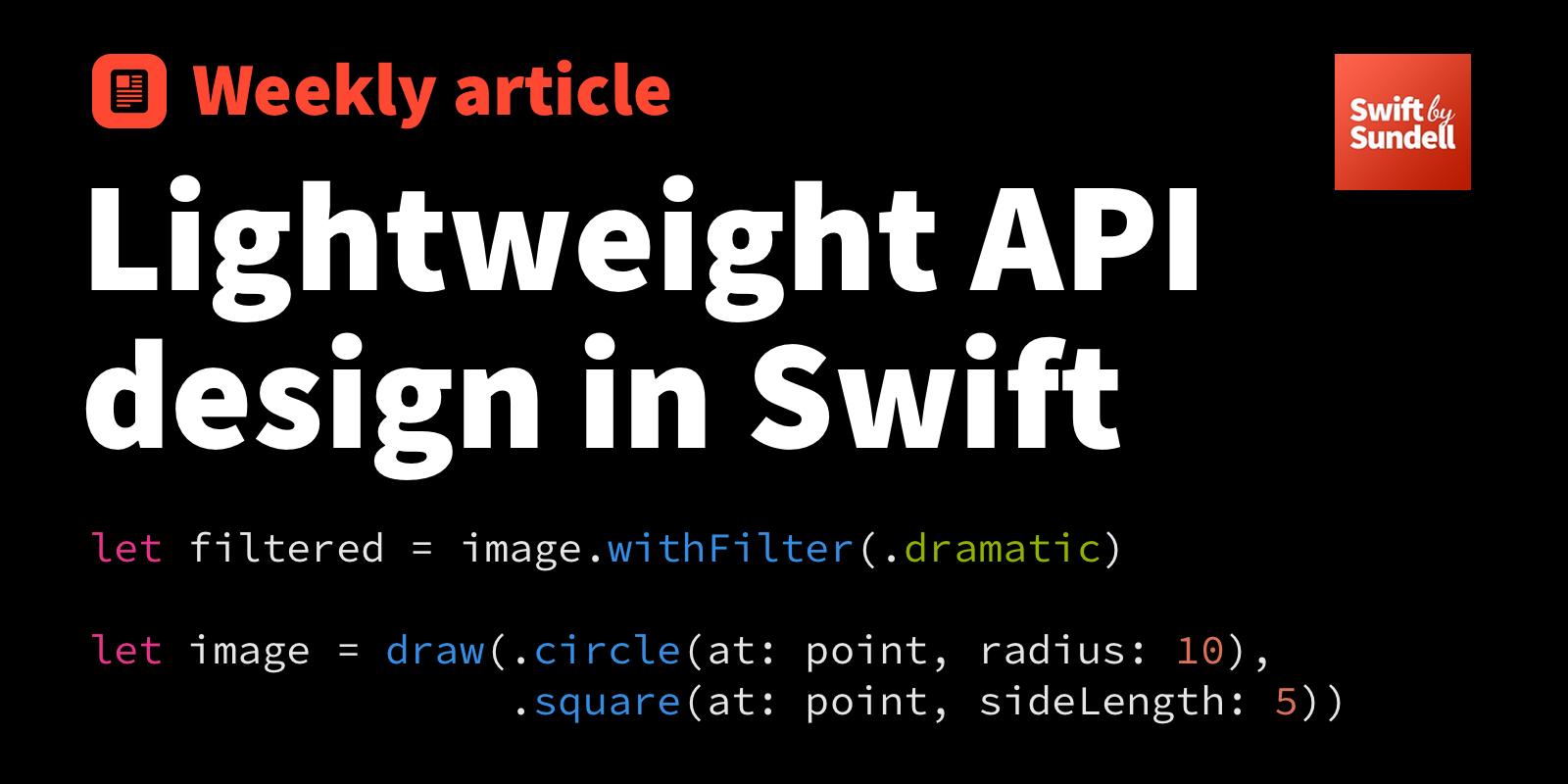 Lightweight API design in Swift | Swift by Sundell