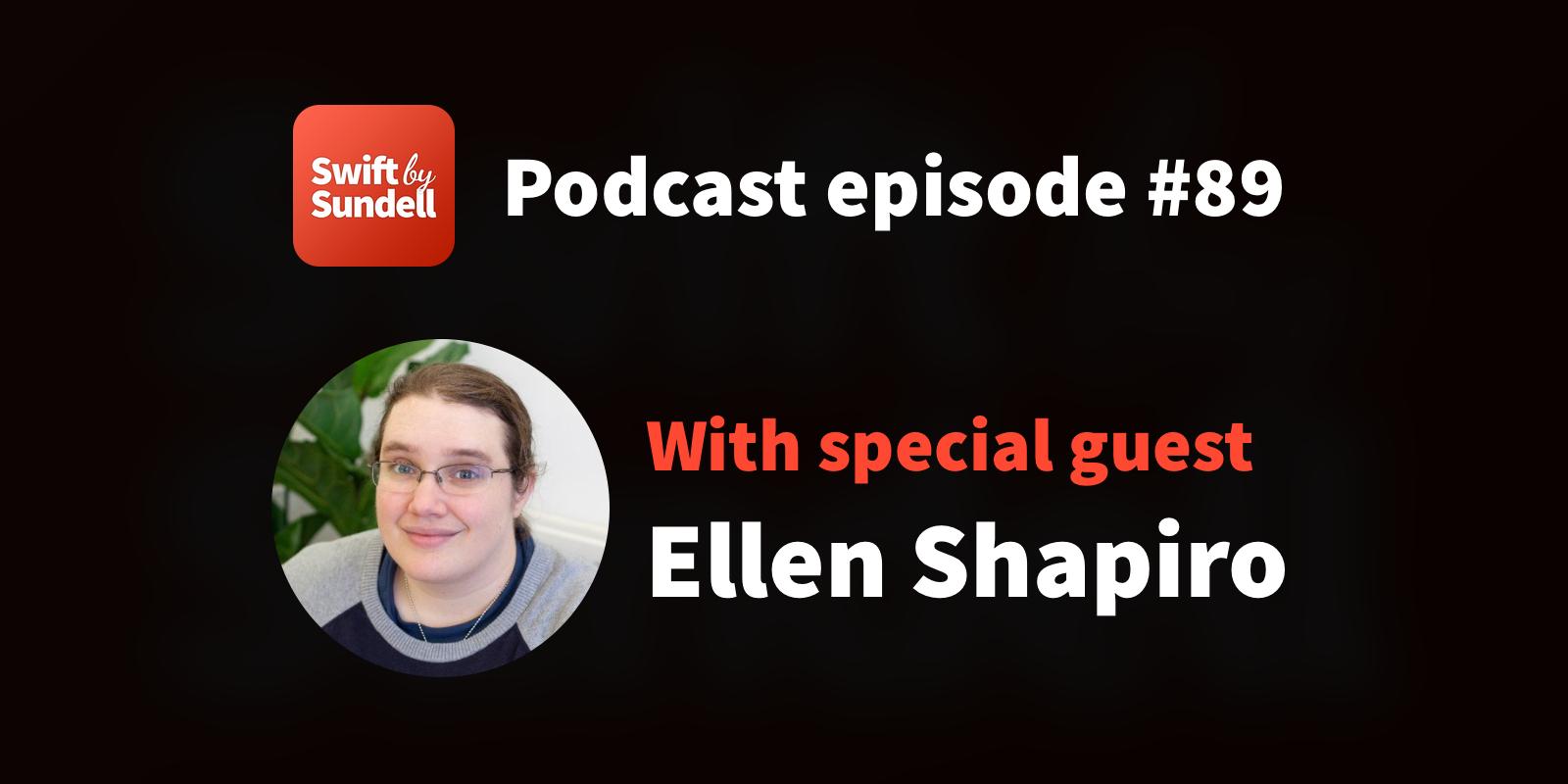 "89: ""Framework and SDK development"", with special guest Ellen Shapiro"